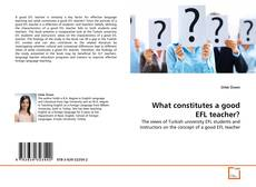Bookcover of What constitutes a good EFL teacher?