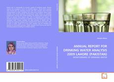 Couverture de ANNUAL REPORT FOR DRINKING WATER ANALYSIS 2009 LAHORE (PAKISTAN)
