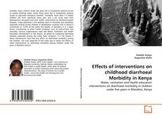 Bookcover of Effects of interventions on childhood diarrhoeal Morbidity in Kenya