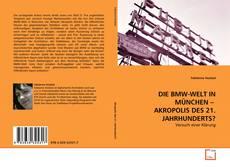 Обложка DIE BMW-WELT IN MÜNCHEN –   AKROPOLIS DES 21. JAHRHUNDERTS?