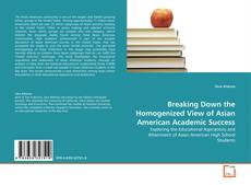 Bookcover of Breaking Down the Homogenized View of Asian American Academic Success
