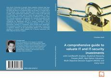 Bookcover of A comprehensive guide to valuate IT and IT-security investments