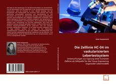 Copertina di Die Zelllinie HC-04 im vaskularisierten Lebertestsystem