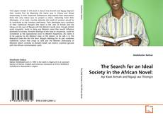 Bookcover of The Search for an Ideal Society in the African Novel: