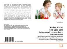 Kaffee, Kakao und Coca-Cola Lehren und Lernen durch Schüler/innen kitap kapağı