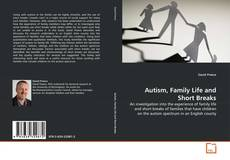 Bookcover of Autism, Family Life and Short Breaks
