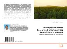 Couverture de The Impact Of Forest Resources On Communities Around Forests In Kenya