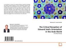 Bookcover of The Critical Reception of Edward Said's Orientalism in the Arab World
