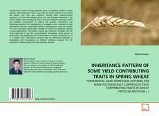 INHERITANCE PATTERN OF SOME YIELD CONTRIBUTING TRAITS IN SPRING WHEAT kitap kapağı