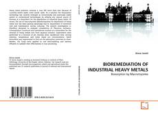 Bookcover of BIOREMEDIATION OF INDUSTRIAL HEAVY METALS