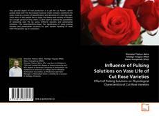Influence of Pulsing Solutions on Vase Life of Cut Rose Varieties kitap kapağı