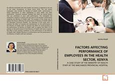 Bookcover of FACTORS AFFECTING PERFORMANCE OF EMPLOYEES IN THE HEALTH SECTOR, KENYA