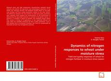 Bookcover of Dynamics of nitrogen responses to wheat under moisture stress