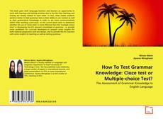 Bookcover of How To Test Grammar Knowledge: Cloze test or Multiple-choice Test?