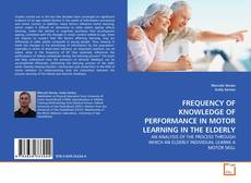 Bookcover of FREQUENCY OF KNOWLEDGE OF PERFORMANCE IN MOTOR LEARNING IN THE ELDERLY