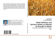 Bookcover of Water Relations and Nutrient Uptake as affected by Drought in Wheat