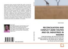 Bookcover of RECONCILIATION AND CONFLICT AMID YOUTHS AND OIL INDUSTRIES IN NIGERIA