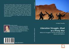 Bookcover of Liberation Struggle, Jihad or a Proxy War