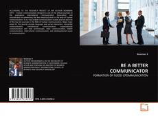 Bookcover of BE A BETTER COMMUNICATOR