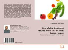 Heat elicitor treatment reduces water loss of fruits during storage kitap kapağı