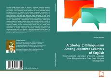 Bookcover of Attitudes to Bilingualism Among Japanese Learners of English