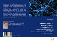 Bookcover of Metallothionein in Physiologie und Pathobiochemie