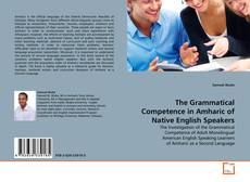 Bookcover of The Grammatical Competence in Amharic of Native English Speakers