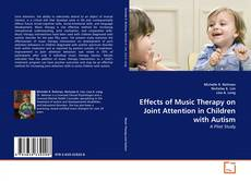Bookcover of Effects of Music Therapy on Joint Attention in Children with Autism