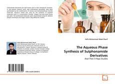 Borítókép a  The Aqueous Phase Synthesis of Sulphonamide Derivatives - hoz