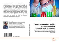 Bookcover of Patent Regulations and Its Impact on Indian Pharmaceutical Industry