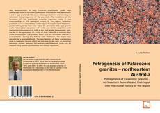 Couverture de Petrogenesis of Palaeozoic granites – northeastern Australia
