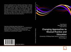 Bookcover of Changing Approaches to Musical Practice and Education