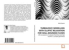 Bookcover of TURBULENCE MODELLING WITH ELLIPTIC RELAXATION FOR WALL-BOUNDED FLOWS