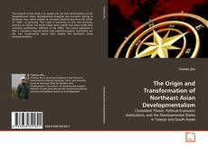 Bookcover of The Origin and Transformation of Northeast Asian Developmentalism