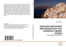 Copertina di EMPLOYEE MOTIVATION AND PRODUCTIVITY IN A UNIVERSITY LIBRARY SYSTEM