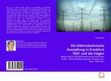 Bookcover of Die Elektrotechnische Ausstellung in Frankfurt 1891 und die Folgen