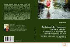 Bookcover of Sustainable Development: Berlin + Seattle.   Century 21 + Agenda 21