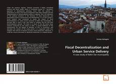 Bookcover of Fiscal Decentralization and Urban Service Delivery