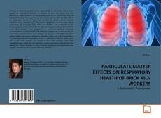 Bookcover of PARTICULATE MATTER EFFECTS ON RESPIRATORY HEALTH OF BRICK KILN WORKERS