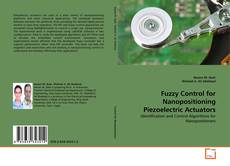 Bookcover of Fuzzy Control for Nanopositioning Piezoelectric  Actuators