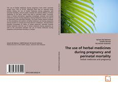 The use of herbal medicines during pregnancy and perinatal mortality的封面