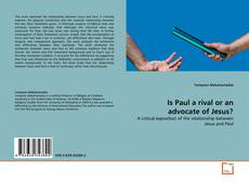 Bookcover of Is Paul a rival or an advocate of Jesus?