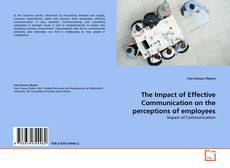 The Impact of Effective Communication on the perceptions of employees kitap kapağı