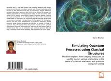 Bookcover of Simulating Quantum Processes using Classical Structures