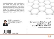 Enzyme immobilization and applications using nanostructured materials kitap kapağı