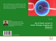 Borítókép a  Use of Nano carriers in cancer therapy imaging and diagnosis - hoz