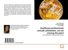 Bookcover of Healthcare professionals and job satisfaction, are we missing the point