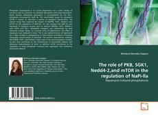 Copertina di The role of PKB, SGK1, Nedd4-2,and mTOR in the regulation of NaPi-lla