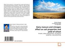 Bookcover of Dairy manure and nitrogen effect on soil properties and yield of wheat