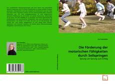 Bookcover of Die Förderung der motorischen Fähigkeiten durch Seilspringen